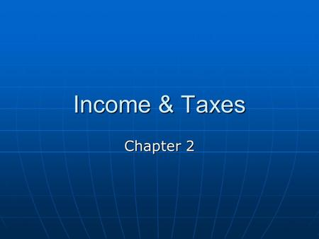 Income & Taxes Chapter 2. Earned Income & Benefits What are the differences in the types of earned income, such as wages, salaries, tips, and commissions?