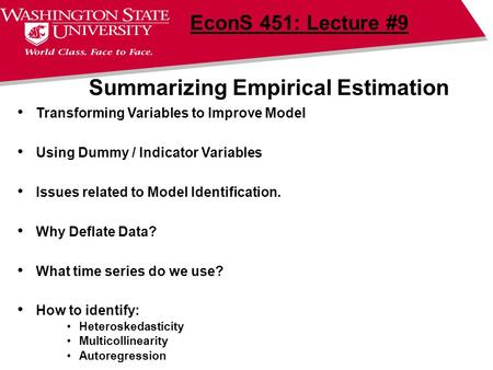 Summarizing Empirical Estimation EconS 451: Lecture #9 Transforming Variables to Improve Model Using Dummy / Indicator Variables Issues related to Model.