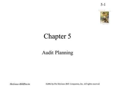 5-1 McGraw-Hill/Irwin ©2002 by The McGraw-Hill Companies, Inc. All rights reserved. Chapter 5 Audit Planning.