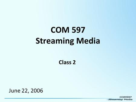 COM 597 Streaming Media Class 2 June 22, 2006. Today's topics: The nuts and bolts of Audio The encoding and delivery process (sampling & resampling) Aliasing.