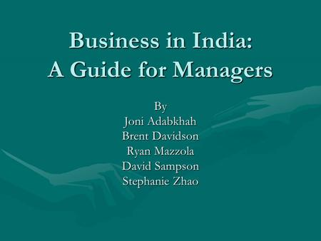 Business in <strong>India</strong>: A Guide for Managers By Joni Adabkhah Brent Davidson Ryan Mazzola David Sampson Stephanie Zhao.