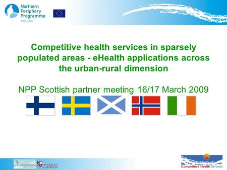 Competitive health services in sparsely populated areas - eHealth applications across the urban-rural dimension NPP Scottish partner meeting 16/17 March.