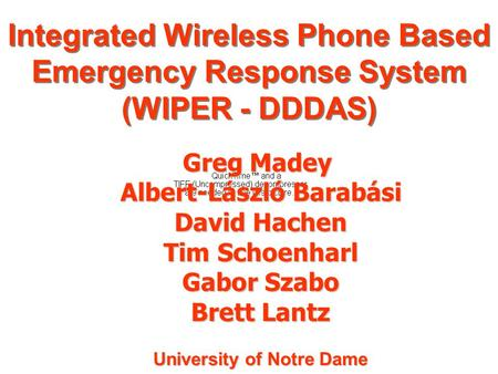 Greg Madey Albert-László Barabási David Hachen Tim Schoenharl Gabor Szabo Brett Lantz University of Notre Dame Integrated Wireless Phone Based Emergency.
