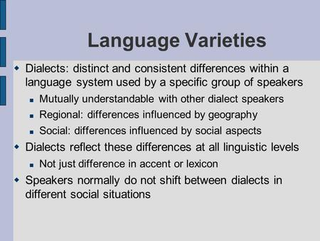 Language Varieties  Dialects: distinct and consistent differences within a language system used by a specific group of speakers Mutually understandable.