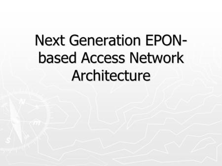 Next Generation EPON- based Access Network Architecture.