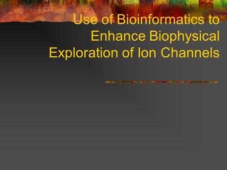 Use of Bioinformatics to Enhance Biophysical Exploration of Ion Channels.