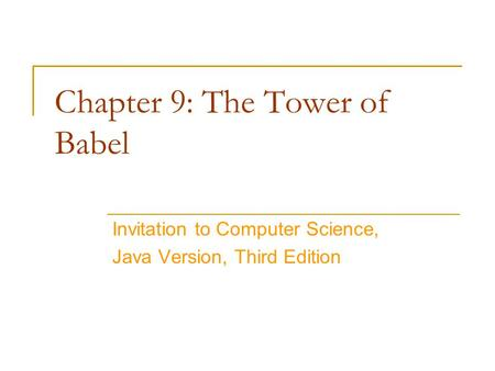 Chapter 9: The Tower of Babel Invitation to Computer Science, Java Version, Third Edition.