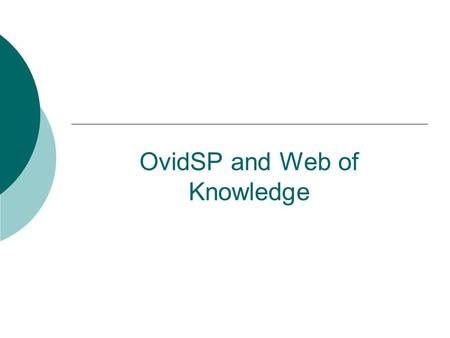 OvidSP and Web of Knowledge. Skills Update  Database changes:  OVID SP  Web of Knowledge.