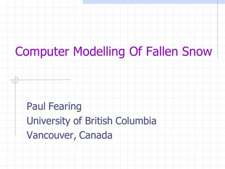 Computer Modelling Of Fallen Snow Paul Fearing University of British Columbia Vancouver, Canada.