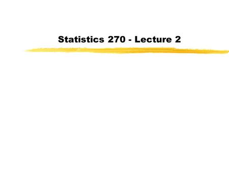 Statistics 270 - Lecture 2. Last class began Chapter 1 (Section 1.1) Introduced main types of data: Quantitative and Qualitative (or Categorical) Discussed.