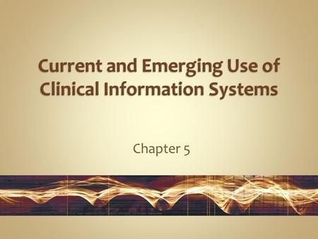 Chapter 5. Describe the purpose, use, key attributes, and functions of major types of clinical information systems used in health care. Define the key.
