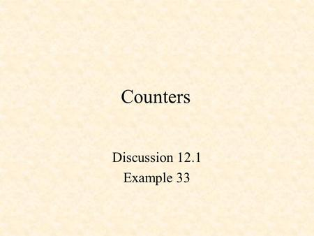 Counters Discussion 12.1 Example 33. Counters 3-Bit, Divide-by-8 Counter 3-Bit Behavioral Counter in Verilog Modulo-5 Counter An N-Bit Counter.