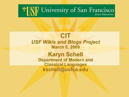 CIT USF Wikis and Blogs Project March 5, 2009 Karyn Schell Department of Modern and Classical Languages