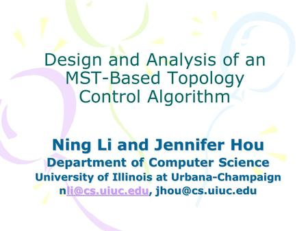 Design and Analysis of an MST-Based Topology Control Algorithm Ning Li and Jennifer Hou Department of Computer Science University of Illinois at Urbana-Champaign.