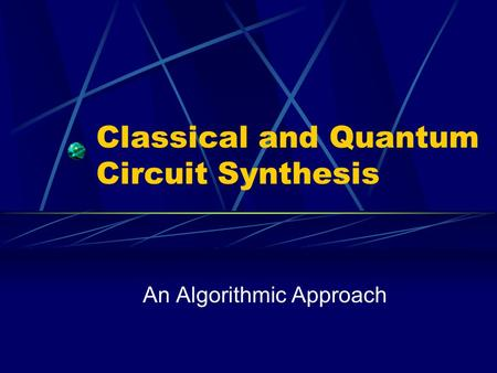 Classical and Quantum Circuit Synthesis An Algorithmic Approach.