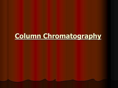 Column Chromatography. Types of columns: 1- Gravity Columns: The mobile phase move through the stationary phase by gravity force. 2- Flash Columns (Air.