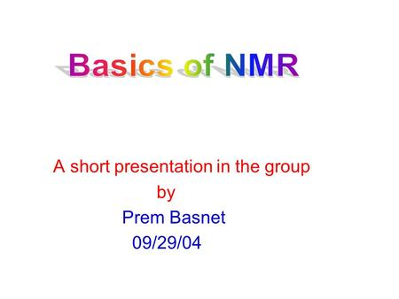 A short presentation in the group by Prem Basnet 09/29/04.