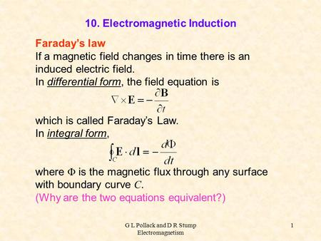 G L Pollack and D R Stump Electromagnetism 1 10. Electromagnetic Induction Faraday's law If a magnetic field changes in time there is an induced electric.