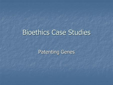 Bioethics Case Studies Patenting Genes. What is a patent? A patent gives an inventor the right for a limited period to stop others from making, using.