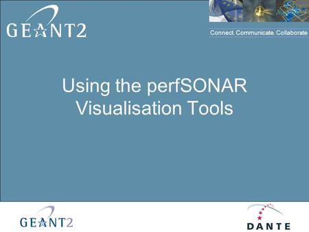 Connect. Communicate. Collaborate Click to edit Master title style Using the perfSONAR Visualisation Tools.
