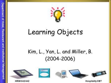 Learning Objects Kim, L., Yan, L. and Miller, B. (2004-2006)