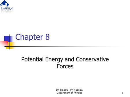Dr. Jie Zou PHY 1151G Department of Physics1 Chapter 8 Potential Energy and Conservative Forces.