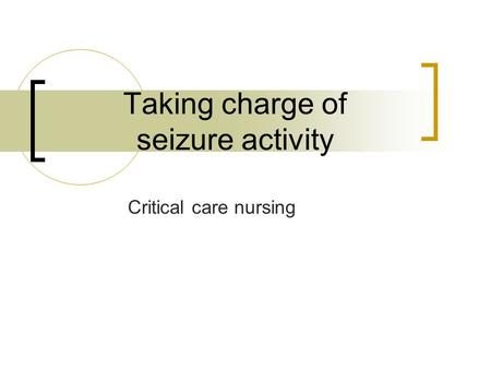 Taking charge of seizure activity Critical care nursing.