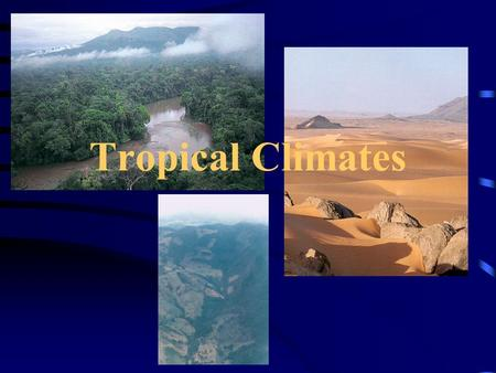 Tropical Climates. Tropical Horticulture - Texas A&M University Koeppen's Climate Classification.