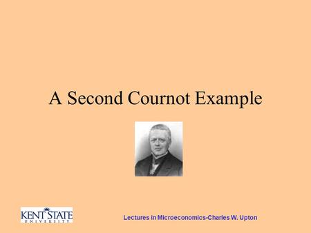 Lectures in Microeconomics-Charles W. Upton A Second Cournot Example.