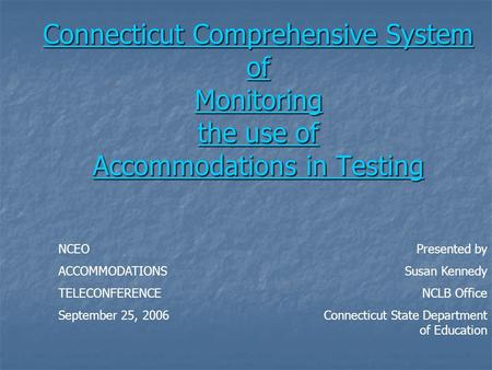 Connecticut Comprehensive System of Monitoring the use of Accommodations in Testing Connecticut Comprehensive System of Monitoring the use of Accommodations.