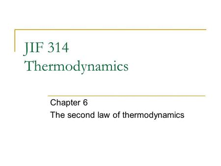 JIF 314 Thermodynamics Chapter 6 The second law of thermodynamics.