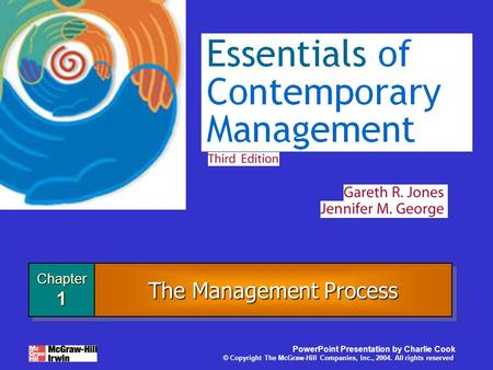 Chapter1Chapter1 PowerPoint Presentation by Charlie Cook © Copyright The McGraw-Hill Companies, Inc., 2004. All rights reserved. The Management Process.