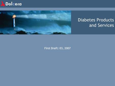 Diabetes Products and Services First Draft: 03, 2007.