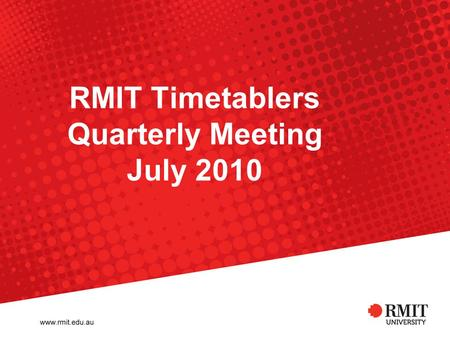 RMIT Timetablers Quarterly Meeting July 2010. RMIT University©2010 Property Services, Space Planning and Management 2 Named Availabilities Please use.