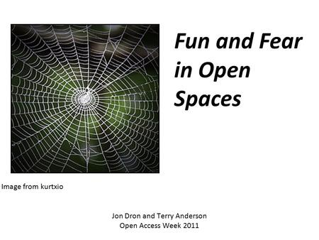Jon Dron and Terry Anderson Open Access Week 2011 Fun and Fear in Open Spaces Image from kurtxio.