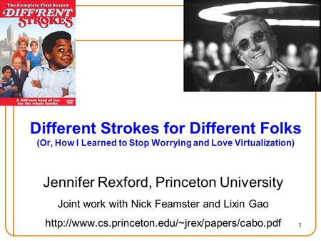 1 Different Strokes for Different Folks (Or, How I Learned to Stop Worrying and Love Virtualization) Jennifer Rexford, Princeton University Joint work.