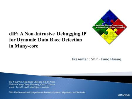 Presenter : Shih-Tung Huang Tsung-Cheng Lin Kuan-Fu Kuo 2015/6/26 EICE team dIP: A Non-Intrusive Debugging IP for Dynamic Data Race Detection in Many-core.