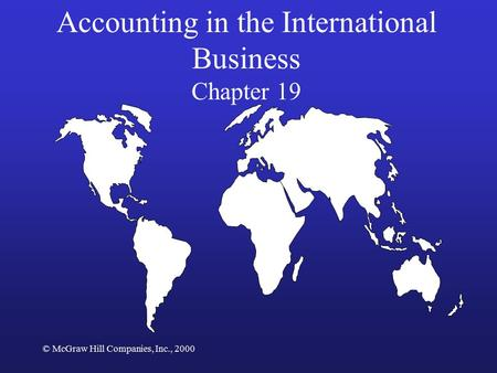 © McGraw Hill Companies, Inc., 2000 Accounting in the International Business Chapter 19.