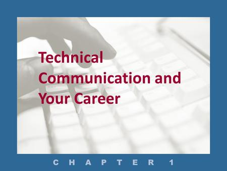 Technical Communication and Your Career C H A P T E R 1.