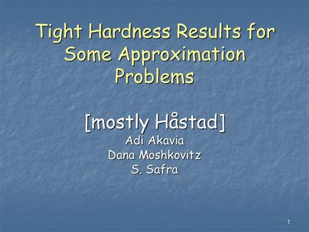 1 Tight Hardness Results for Some Approximation Problems [mostly Håstad] Adi Akavia Dana Moshkovitz S. Safra.