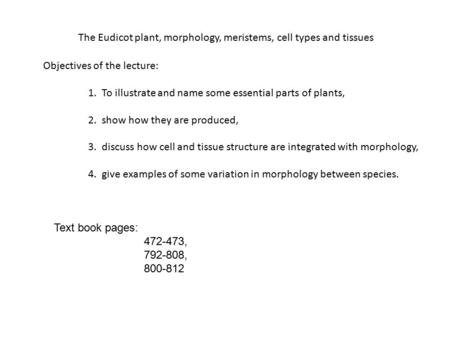 The Eudicot plant, morphology, meristems, cell types and tissues Objectives of the lecture: 1. To illustrate and name some essential parts of plants,