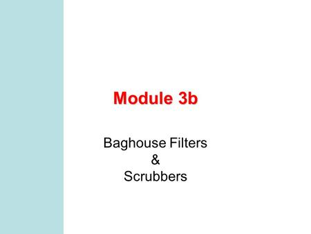 Module 3b Baghouse Filters & Scrubbers. MCEN 4131/5131 2 What are we doing in class today? How was working on the project in class? Davis readings Exam.