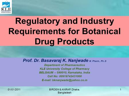 Regulatory and Industry Requirements for Botanical Drug Products Prof. Dr. Basavaraj K. Nanjwade M. Pharm., Ph. D Department of Pharmaceutics KLE University.
