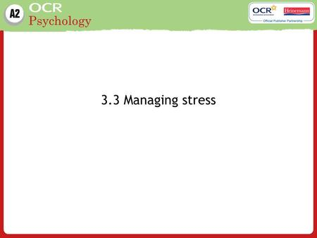 Psychology 3.3 Managing stress. Psychology Learning outcomes Understand the following three studies on managing stress: Cognitive (Meichenbaum, D. (1972)