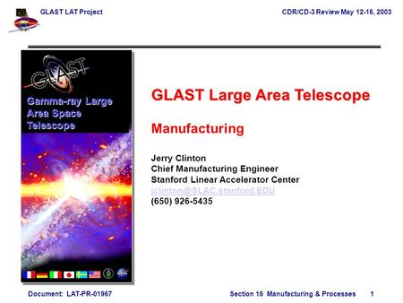 GLAST LAT ProjectCDR/CD-3 Review May 12-16, 2003 Document: LAT-PR-01967Section 15 Manufacturing & Processes 1 GLAST Large Area Telescope Manufacturing.