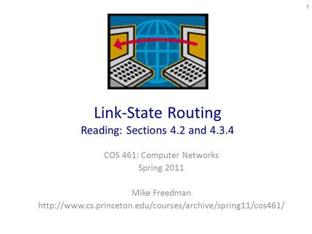 Link-State Routing Reading: Sections 4.2 and 4.3.4 COS 461: Computer Networks Spring 2011 Mike Freedman