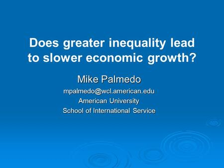 Mike Palmedo American University School of International Service Does greater inequality lead to slower economic growth?