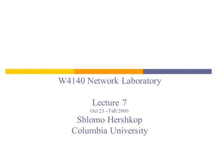 W4140 Network Laboratory Lecture 7 Oct 23 - Fall 2006 Shlomo Hershkop Columbia University.