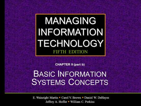 E. Wainright Martin Carol V. Brown Daniel W. DeHayes Jeffrey A. Hoffer William C. Perkins MANAGINGINFORMATIONTECHNOLOGY FIFTH EDITION CHAPTER 9 (part b)