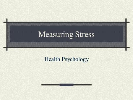 Measuring Stress Health Psychology. Reasons 1. Clinical diagnosis 2. Research.